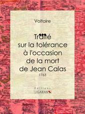 Traité sur la tolérance à l'occasion de la mort de Jean Calas: 1763