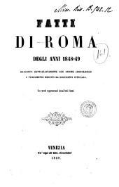 Fatti di Roma degli anni 1848-49 descritti dettagliatamente con ordine cronologico e fedelmente desunti da documenti ufficiali