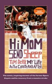 Hi Mom, Send Sheep!: My Life as the Coyote and After