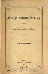 Felix Mendelssohn-Bartholdy: sein Leben und seine Werke