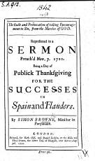 The Guilt and Provocation of Taking Encouragement to Sin from the Mercies of God  Represented in a Sermon Preach d Nov  7  1710  Being a Day of Publick Thanksgiving for the Successes in Spain and Flanders PDF