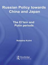 Russian Policy towards China and Japan: The El'tsin and Putin Periods