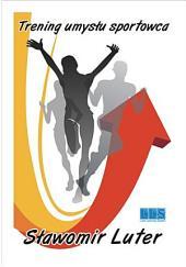 Trening umysłu sportowca: Jak zdobyć postawę mistrza i uwierzyć w siebie.