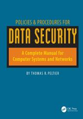 Policies & Procedures for Data Security: A Complete Manual for Computer Systems and Networks