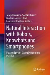 Natural Interaction with Robots, Knowbots and Smartphones: Putting Spoken Dialog Systems into Practice