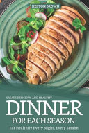 Create Delicious and Healthy Dinner for Each Season