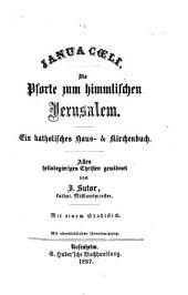 Ianua coeli: Die Pforte zum himmlischen Jerusalem. Ein katholisches Haus- und Kirchenbuch. Mit einem Stahlstich