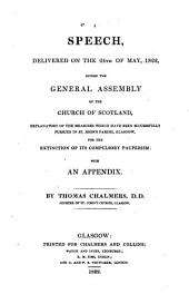 A Speech Delivered on the 24th of May, 1822, Before the General Assembly of the Church of Scotland: Explanatory of the Measures which Have Been Successfully Pursued in St. John's Parish, Glasgow, for the Extinction of Its Compulsory Pauperism : with an Appendix