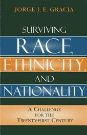 Surviving Race, Ethnicity, and Nationality: A Challenge for the 21st Century