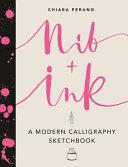 Nib and Ink  a Modern Calligraphy Sketchbook