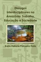 Di   logos Interdisciplinares na Amaz   nia  Trabalho  Educa      o e Sociedade PDF