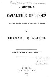 A General Catalogue of Books : The Supplement, 1875-77: Offered to the Public at the Affixed Prices, Volume 1