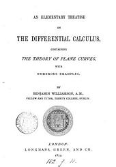 An Elementary Treatise on the Differential Calculus: Containing the Theory of Plane Curves, with Numerous Examples