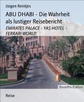 ABU DHABI - Die Wahrheit als lustiger Reisebericht: EMIRATES PALACE - YAS HOTEL - FERRARI WORLD