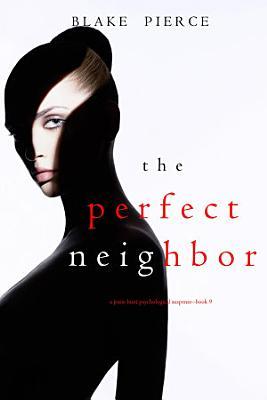 The Perfect Neighbor  A Jessie Hunt Psychological Suspense Thriller   Book Nine