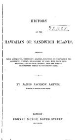 History of the Hawaiian Or Sandwich Islands: Embracing Their Antiquities, Mythology, Legends, Discovery by Europeans in the Sixteenth Century, Re-discovery by Cook, with Their Civil, Religious, and Political History