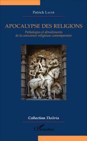 Apocalypse des religions: Pathologies et dévoilements de la conscience religieuse contemporaine