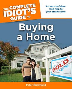 The Complete Idiot s Guide to Buying a Home Book