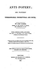 Anti-Popery; or Popery unreasonable, unscriptural and novel with a preface, notes and index by C. Sparry