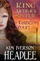 King Arthur s Sister in Washington s Court PDF