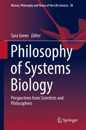 Philosophy of Systems Biology: Perspectives from Scientists and Philosophers