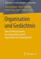 Organisation und Gedächtnis: Über die Vergangenheit der Organisation und die Organisation der Vergangenheit
