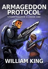 Armageddon Protocol: Stormtrooper 13 Book One