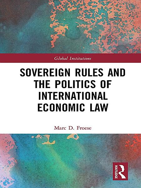 Sovereign Rules and the Politics of International Economic Law