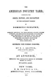 The American poultry yard: comprising the origin, history, and description of the different breeds of domestic poultry : with complete directions for their breeding, crossing, rearing, fattening, and preparation for market ...