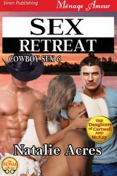 Sex Retreat [Cowboy Sex 6] (Siren Publishing Menage Amour)