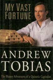 My Vast Fortune: The Money Adventures of a Quixotic Capitalist