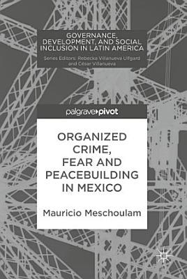 Organized Crime  Fear and Peacebuilding in Mexico PDF