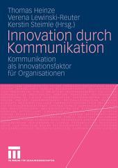 Innovation durch Kommunikation: Kommunikation als Innovationsfaktor für Organisationen