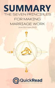 Summary of  The Seven Principles For Making Marriage Work  by John Gottman   Free book by QuickRead com Book