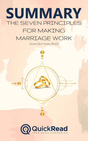 Summary of  The Seven Principles For Making Marriage Work  by John Gottman   Free book by QuickRead com