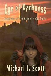 Eye of Darkness: Book One of the Dragon's Eye Cycle