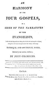 An harmony of the four Gospels, or A series of the narratives of the Evangelists, with notes by J. Chambers