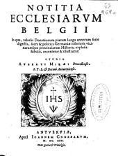 Notitia ecclesiarum Belgii: in qua, tabulis donationum piarum longa annorum serie digestis, sacra & politica Germaniae inferioris vicinarumque prouinciarum historia, explosis fabulis, recensetur & illustratur: