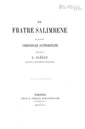 """De """"fratre"""" Salimbene et de ejus chronicae auctoritate disseruit L. Clédat,...."""