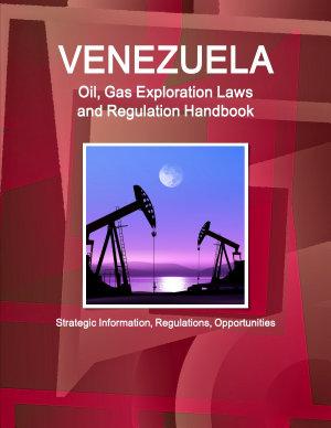 Venezuela Oil  Gas Exploration Laws and Regulation Handbook   Strategic Information  Regulations  Opportunities PDF