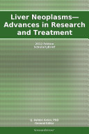 Liver Neoplasms—Advances in Research and Treatment: 2012 Edition