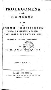 Homeri et Homeridarum opera et reliquiae, recens. F.A. Wolfius. [Vol. 3 is of the 2nd ed. Preceded by] Prolegomena ad Homerum, scripsit F.A. Wolfius
