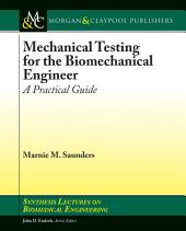 Mechanical Testing for the Biomechanics Engineer: A Practical Guide