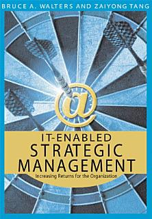 IT Enabled Strategic Management  Increasing Returns for the Organization Book