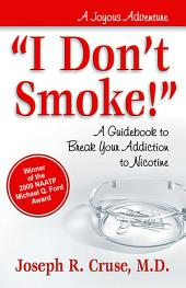 """I Don't Smoke!"": A Guidebook to Break Your Addiction to Nicotine"