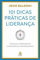 101 dicas práticas de liderança: Técnicas, ferramentas e estratégias indispensáveis