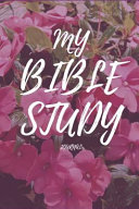 My Bible Study Journal A Creative Journal To Record Your Scriptures Notes And Prayer Book PDF