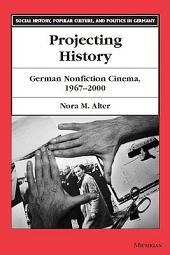 Projecting History: German Nonfiction Cinema, 1967-2000