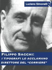 """FILIPPO SACCHI: I tipografi lo acclamano direttore del """"Corriere"""""""