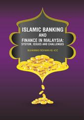 Islamic Banking and Finance in Malaysia; System, Issues and Challenges